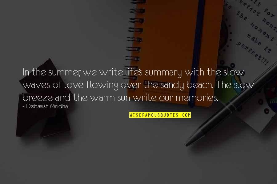 Waves And Life Quotes By Debasish Mridha: In the summer, we write life's summary with