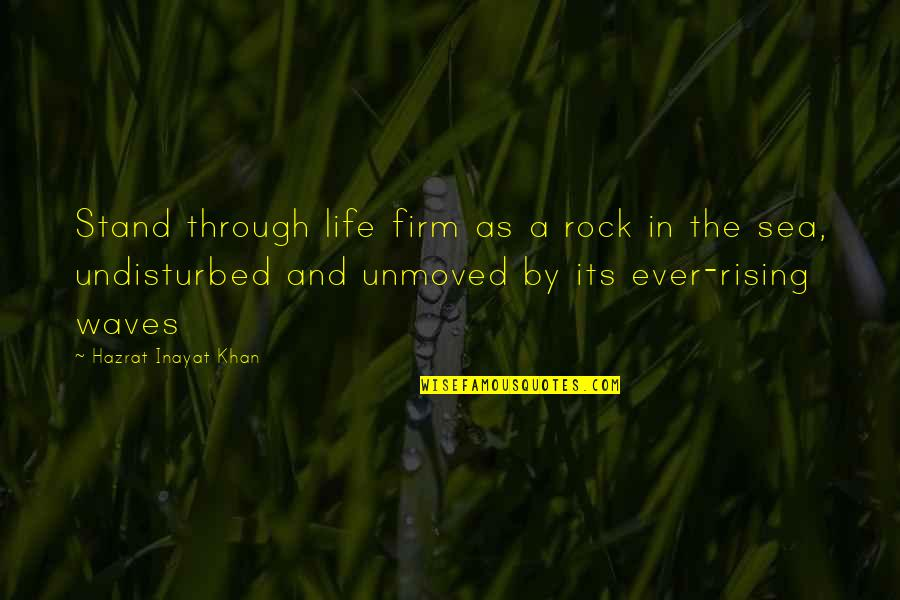 Waves And Life Quotes By Hazrat Inayat Khan: Stand through life firm as a rock in