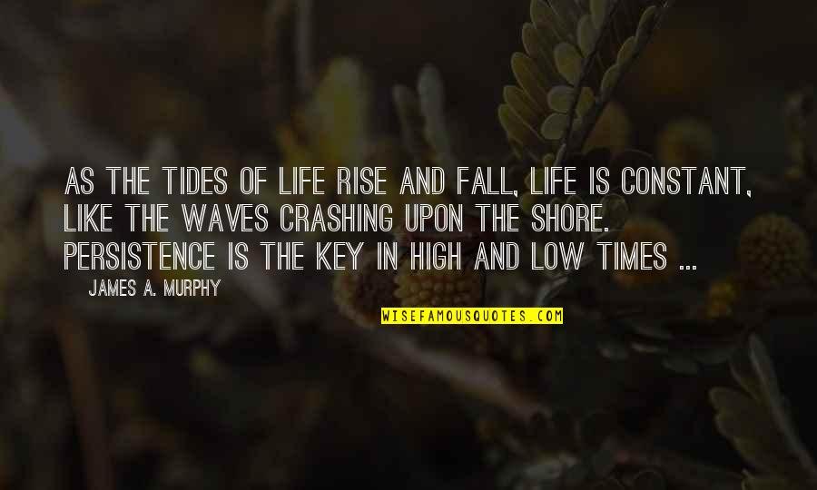 Waves And Life Quotes By James A. Murphy: As the tides of life rise and fall,
