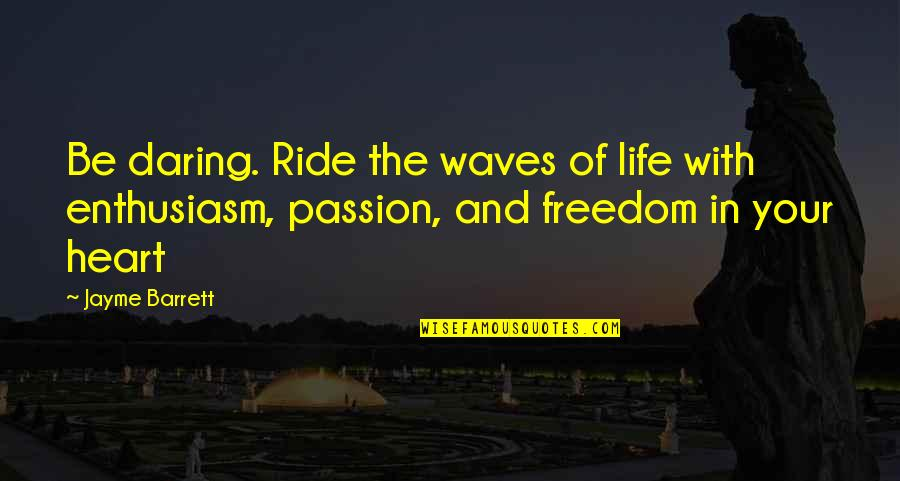 Waves And Life Quotes By Jayme Barrett: Be daring. Ride the waves of life with