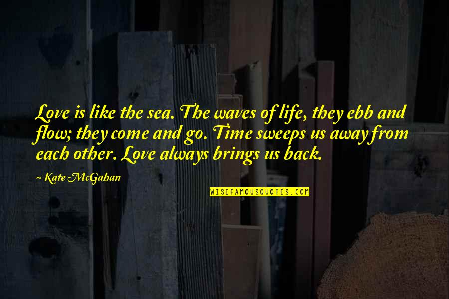 Waves And Life Quotes By Kate McGahan: Love is like the sea. The waves of