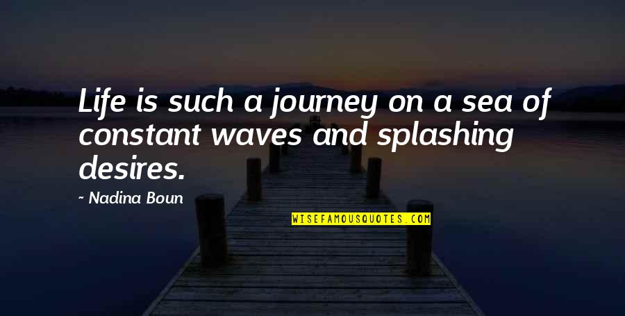 Waves And Life Quotes By Nadina Boun: Life is such a journey on a sea