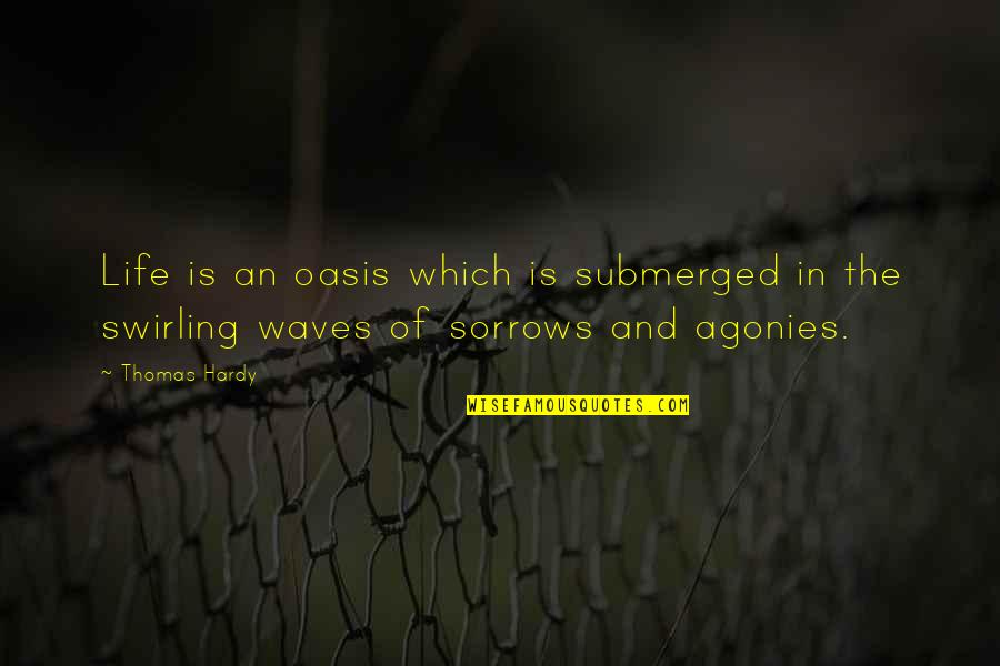 Waves And Life Quotes By Thomas Hardy: Life is an oasis which is submerged in