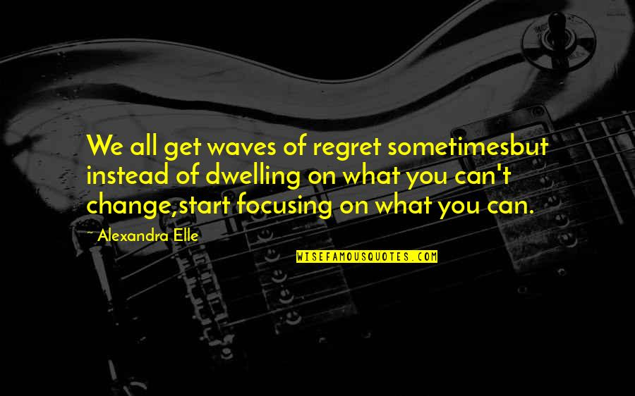 Waves And Love Quotes By Alexandra Elle: We all get waves of regret sometimesbut instead