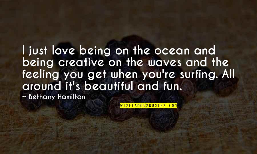 Waves And Love Quotes By Bethany Hamilton: I just love being on the ocean and
