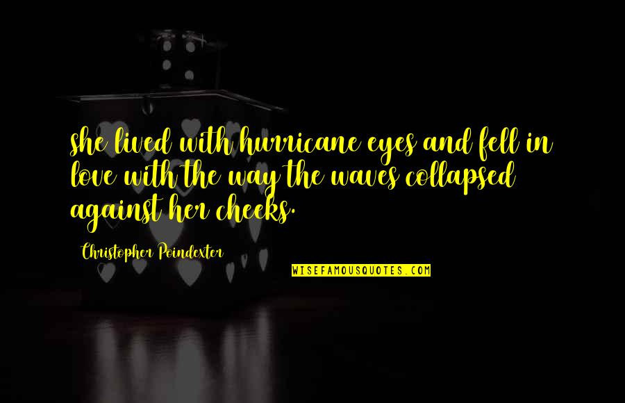 Waves And Love Quotes By Christopher Poindexter: she lived with hurricane eyes and fell in