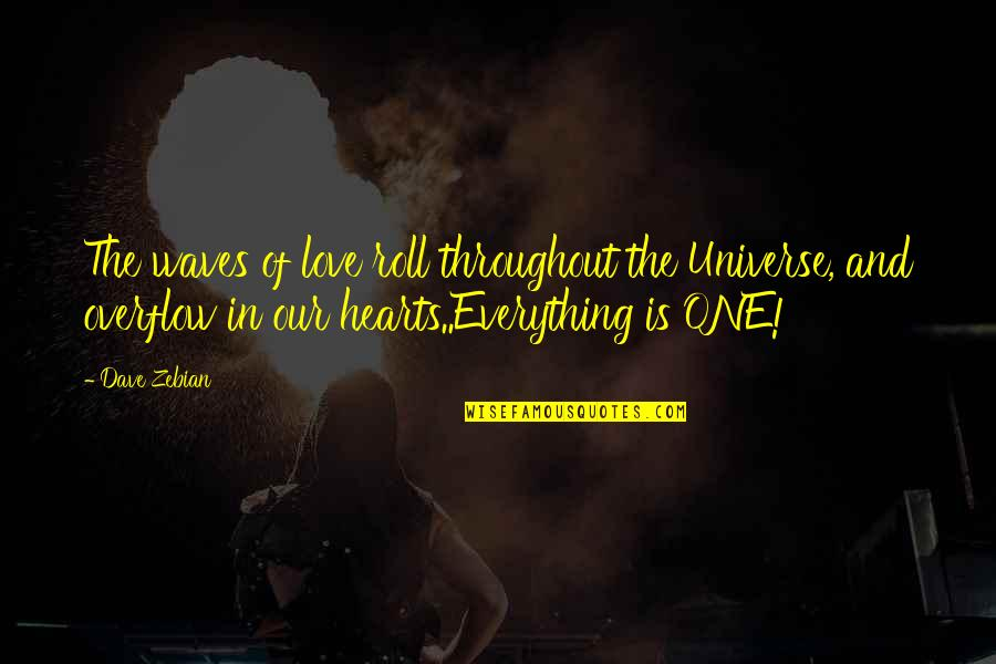 Waves And Love Quotes By Dave Zebian: The waves of love roll throughout the Universe,