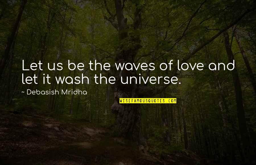 Waves And Love Quotes By Debasish Mridha: Let us be the waves of love and
