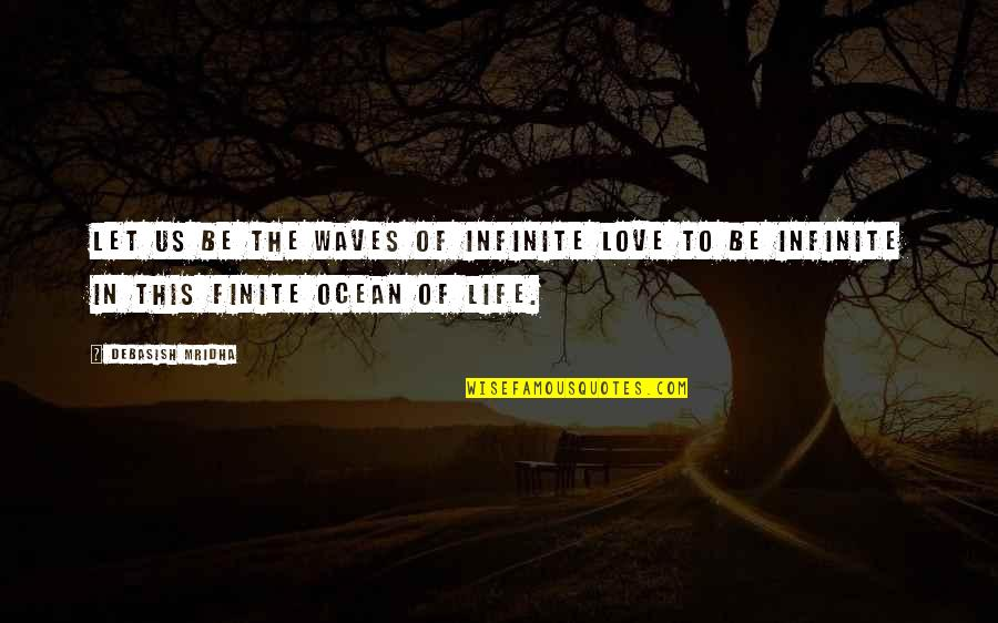 Waves And Love Quotes By Debasish Mridha: Let us be the waves of infinite love