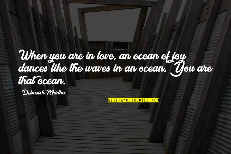 Waves And Love Quotes By Debasish Mridha: When you are in love, an ocean of