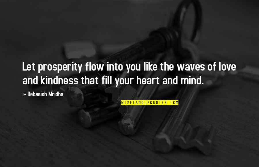 Waves And Love Quotes By Debasish Mridha: Let prosperity flow into you like the waves
