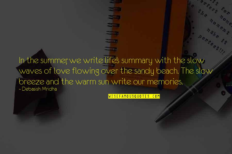 Waves And Love Quotes By Debasish Mridha: In the summer, we write life's summary with