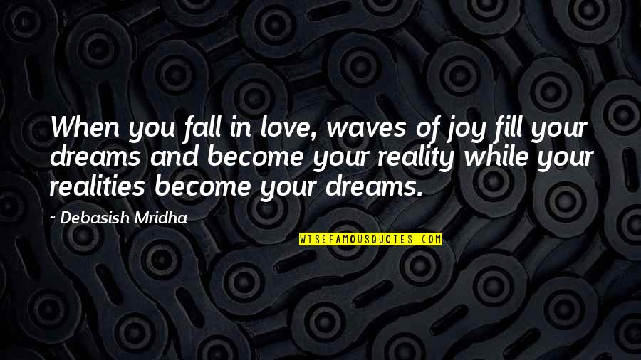 Waves And Love Quotes By Debasish Mridha: When you fall in love, waves of joy