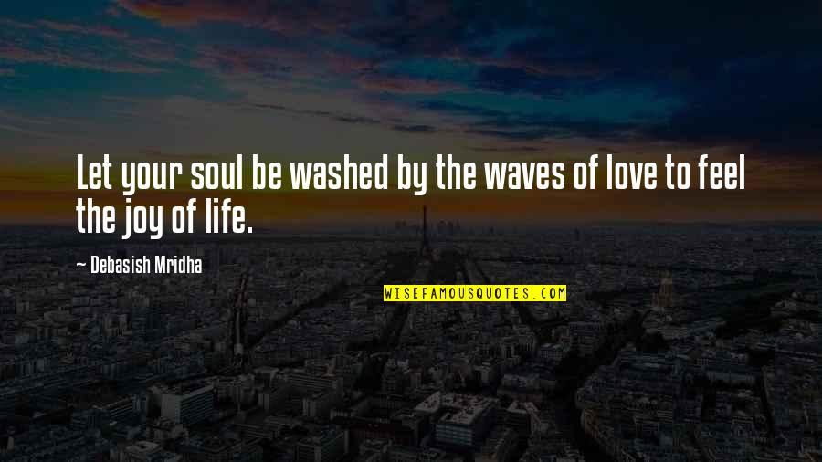 Waves And Love Quotes By Debasish Mridha: Let your soul be washed by the waves