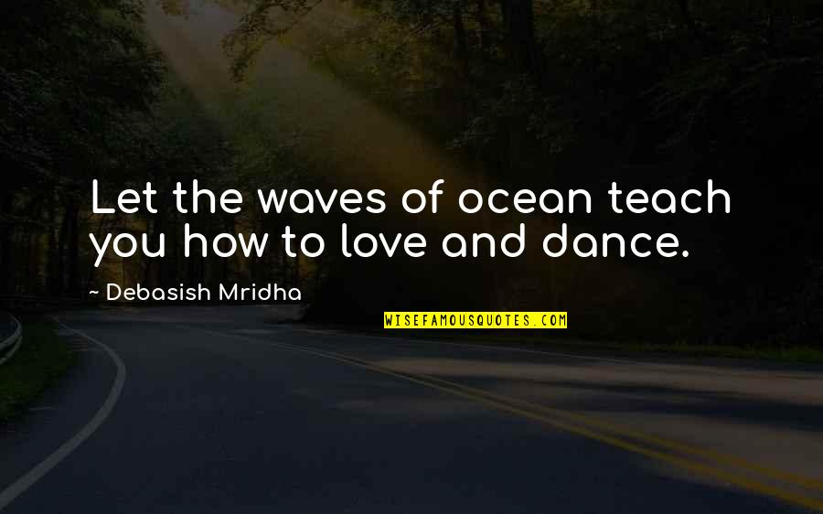 Waves And Love Quotes By Debasish Mridha: Let the waves of ocean teach you how