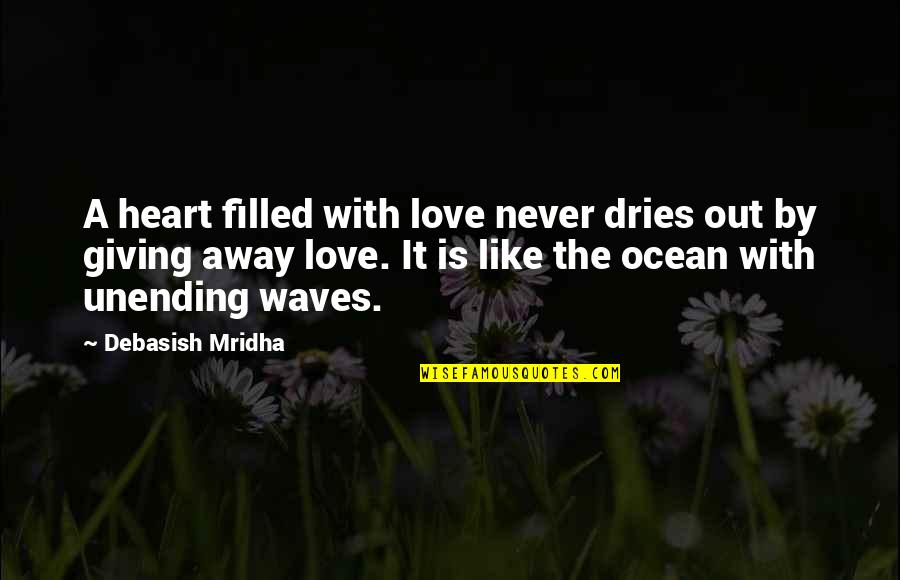 Waves And Love Quotes By Debasish Mridha: A heart filled with love never dries out