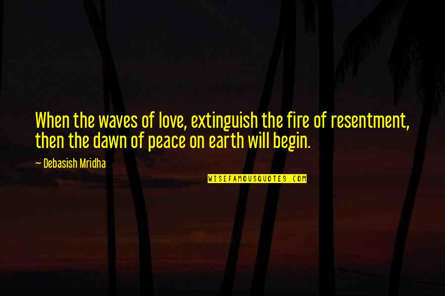 Waves And Love Quotes By Debasish Mridha: When the waves of love, extinguish the fire