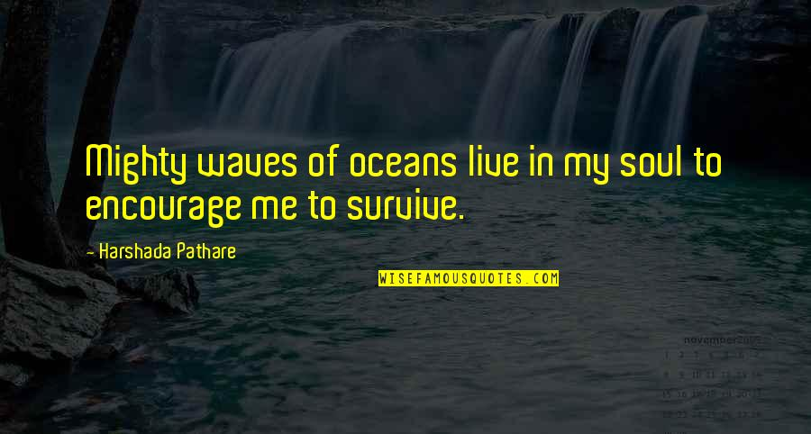 Waves And Love Quotes By Harshada Pathare: Mighty waves of oceans live in my soul