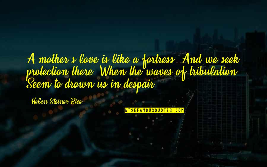 Waves And Love Quotes By Helen Steiner Rice: A mother's love is like a fortress, And