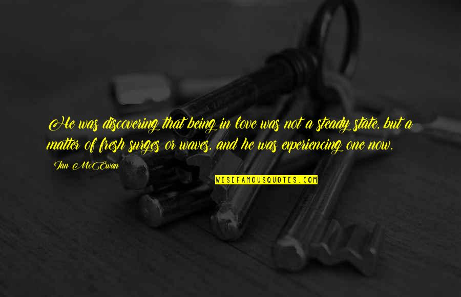 Waves And Love Quotes By Ian McEwan: He was discovering that being in love was