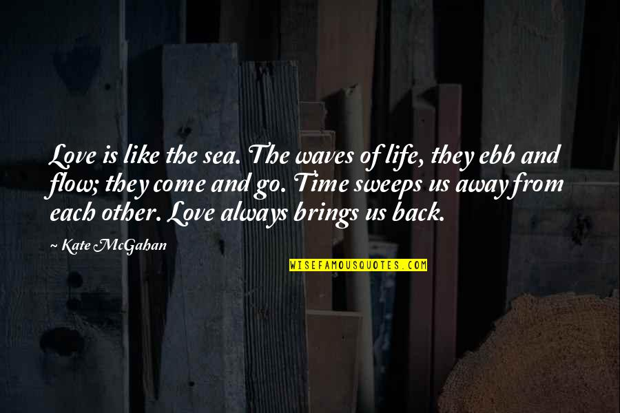 Waves And Love Quotes By Kate McGahan: Love is like the sea. The waves of