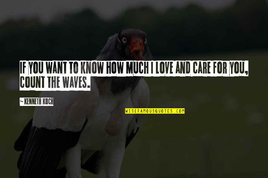 Waves And Love Quotes By Kenneth Koch: If you want to know how much I
