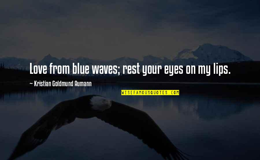 Waves And Love Quotes By Kristian Goldmund Aumann: Love from blue waves; rest your eyes on