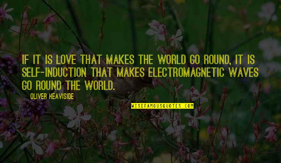 Waves And Love Quotes By Oliver Heaviside: If it is love that makes the world