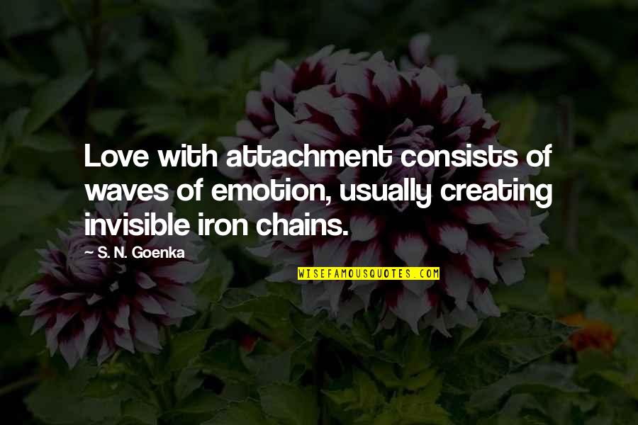 Waves And Love Quotes By S. N. Goenka: Love with attachment consists of waves of emotion,