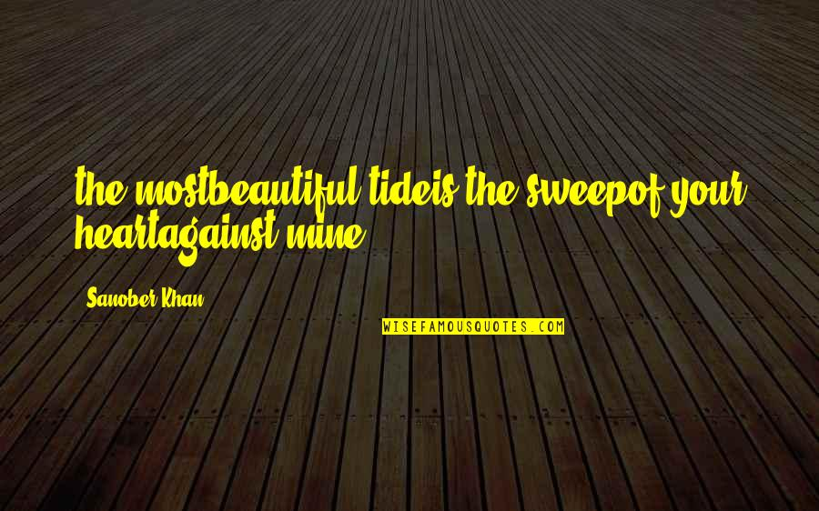 Waves And Love Quotes By Sanober Khan: the mostbeautiful tideis the sweepof your heartagainst mine.