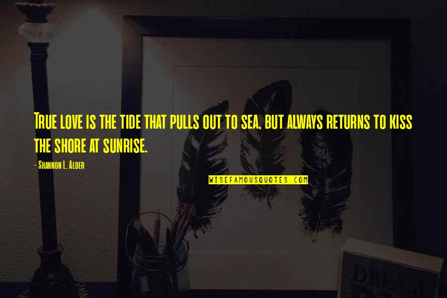 Waves And Love Quotes By Shannon L. Alder: True love is the tide that pulls out