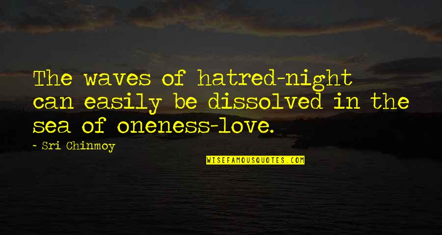 Waves And Love Quotes By Sri Chinmoy: The waves of hatred-night can easily be dissolved