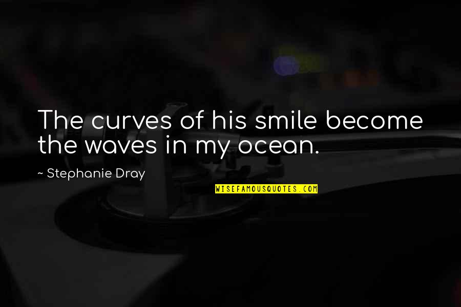 Waves And Love Quotes By Stephanie Dray: The curves of his smile become the waves
