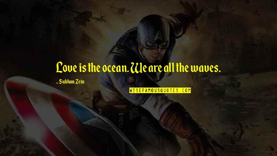 Waves And Love Quotes By Subhan Zein: Love is the ocean. We are all the