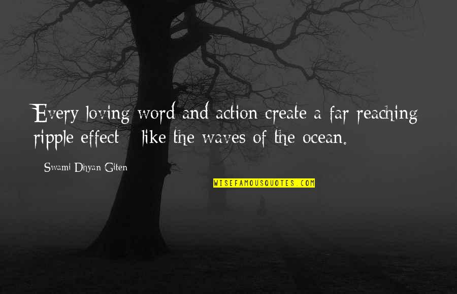 Waves And Love Quotes By Swami Dhyan Giten: Every loving word and action create a far