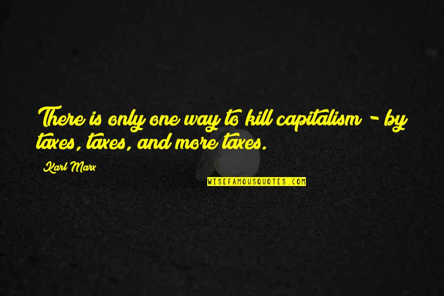 Waves Bible Quotes By Karl Marx: There is only one way to kill capitalism