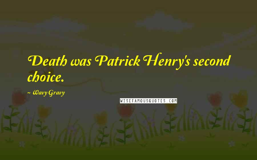 Wavy Gravy quotes: Death was Patrick Henry's second choice.