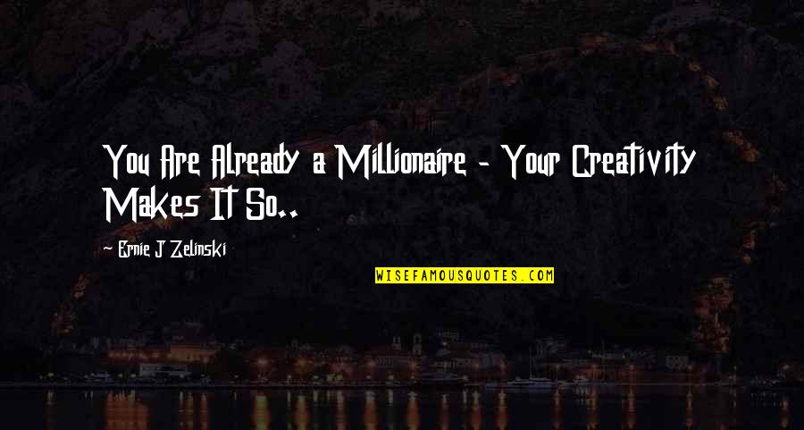 Wax Wings Quotes By Ernie J Zelinski: You Are Already a Millionaire - Your Creativity