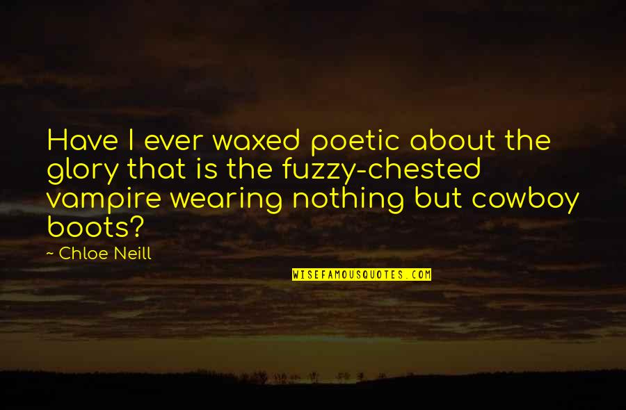 Waxed Quotes By Chloe Neill: Have I ever waxed poetic about the glory