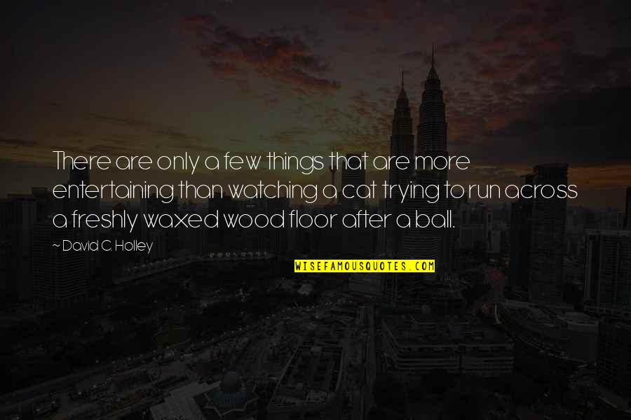Waxed Quotes By David C. Holley: There are only a few things that are