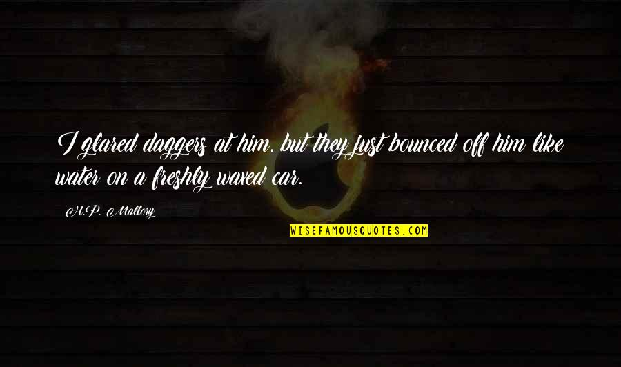 Waxed Quotes By H.P. Mallory: I glared daggers at him, but they just