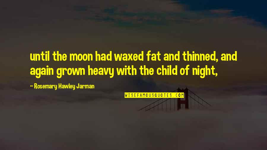 Waxed Quotes By Rosemary Hawley Jarman: until the moon had waxed fat and thinned,