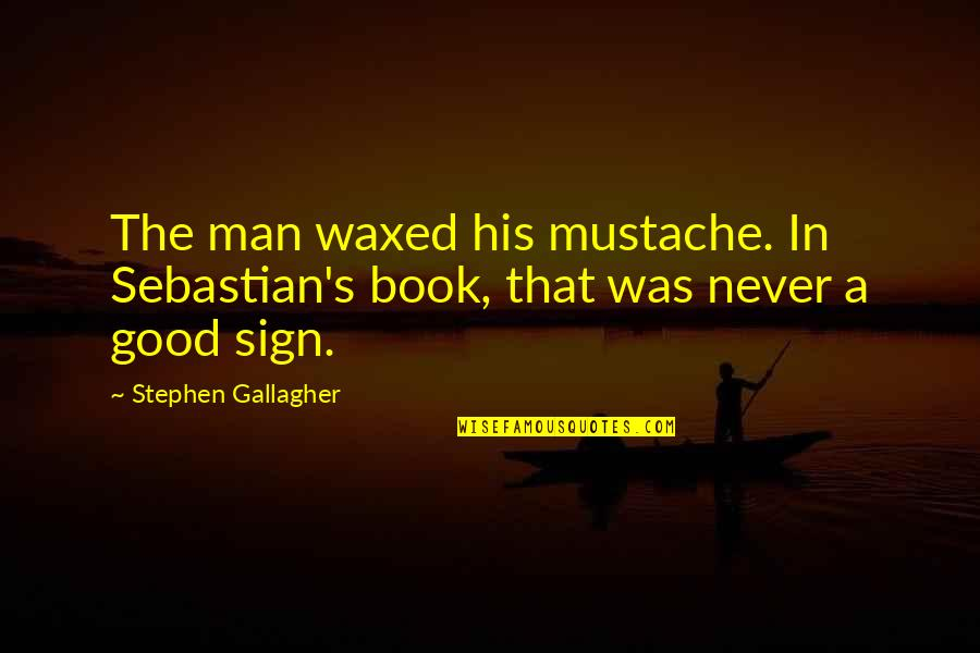 Waxed Quotes By Stephen Gallagher: The man waxed his mustache. In Sebastian's book,