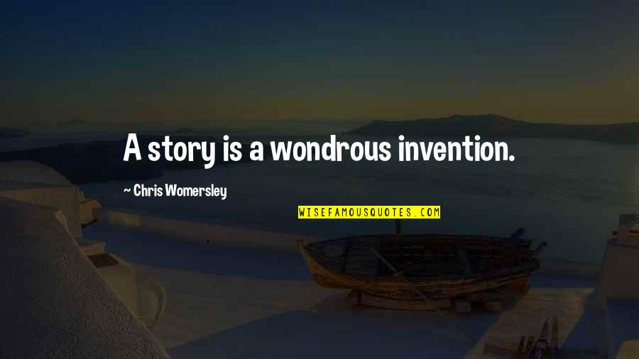 Waxman Quotes By Chris Womersley: A story is a wondrous invention.