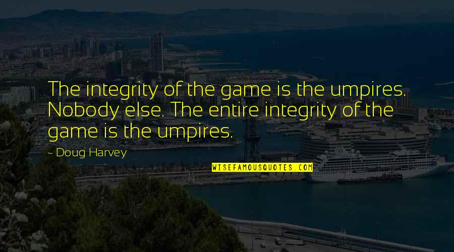 Waxman Quotes By Doug Harvey: The integrity of the game is the umpires.