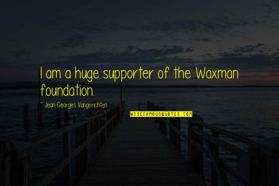 Waxman Quotes By Jean-Georges Vongerichten: I am a huge supporter of the Waxman