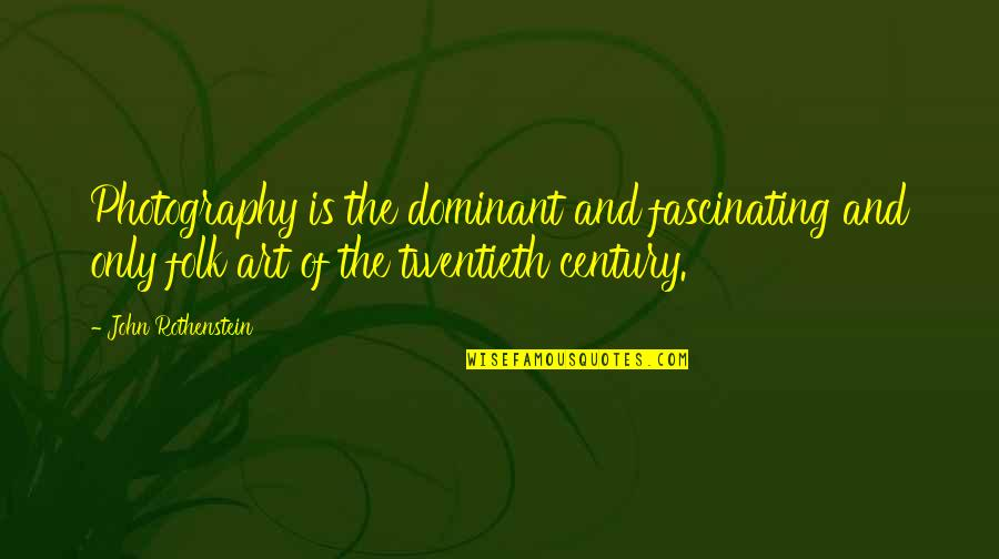 Waxman Quotes By John Rothenstein: Photography is the dominant and fascinating and only