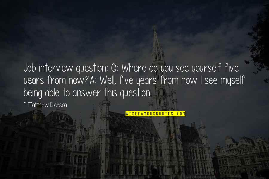 Waxman Quotes By Matthew Dickson: Job interview question: Q: Where do you see