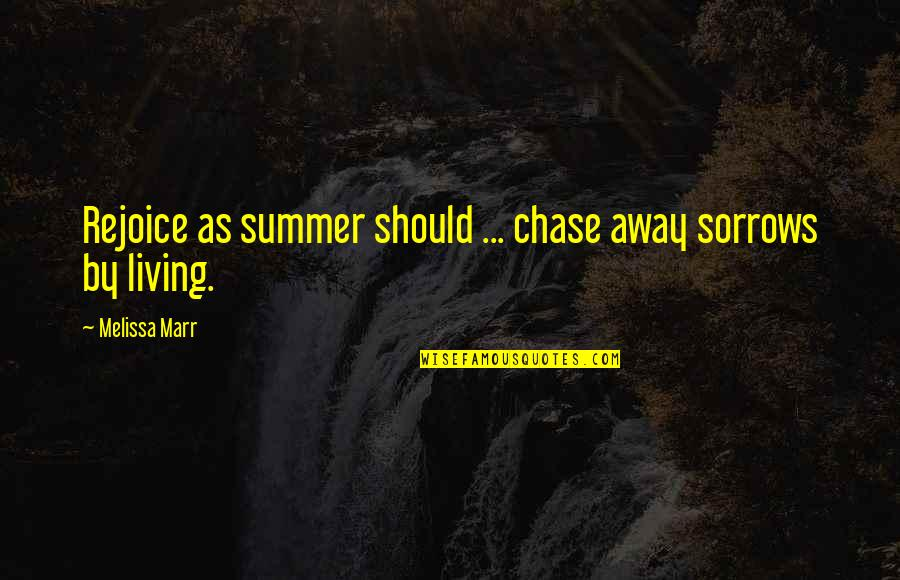 Waxman Quotes By Melissa Marr: Rejoice as summer should ... chase away sorrows