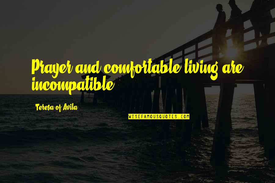 Waxman Quotes By Teresa Of Avila: Prayer and comfortable living are incompatible.